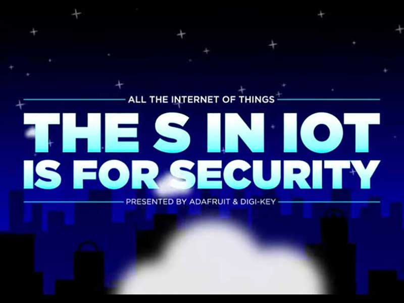 "Episode 5: The ""S"" missing from IoT is for Security – Very Important!!"